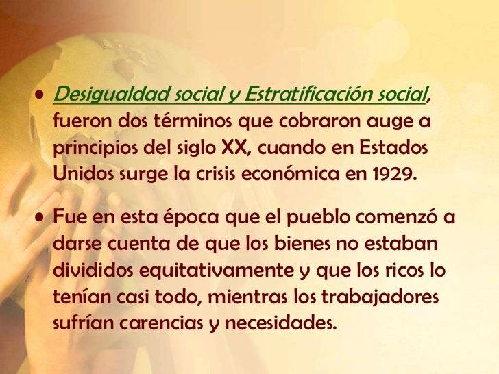 • Desigualdad social y Estratificación social,  fueron dos términos que cobraron auge a  principios del siglo XX, cuando e...
