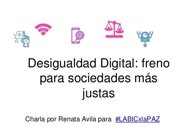 Desigualdad Digital: freno para sociedades más justas Charla por Renata Avila para #LABICxlaPAZ