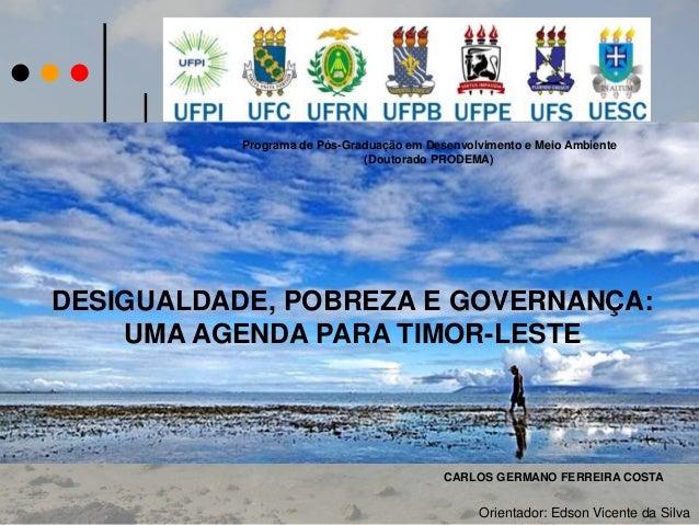 Programa de Pós-Graduação em Desenvolvimento e Meio Ambiente (Doutorado PRODEMA) DESIGUALDADE, POBREZA E GOVERNANÇA: UMA A...
