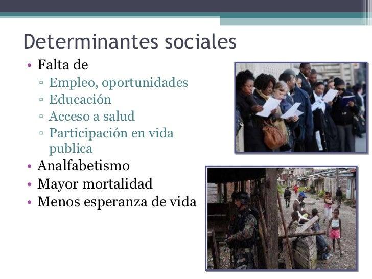 Determinantes sociales <ul><li>Falta de  </li></ul><ul><ul><li>Empleo, oportunidades </li></ul></ul><ul><ul><li>Educación ...