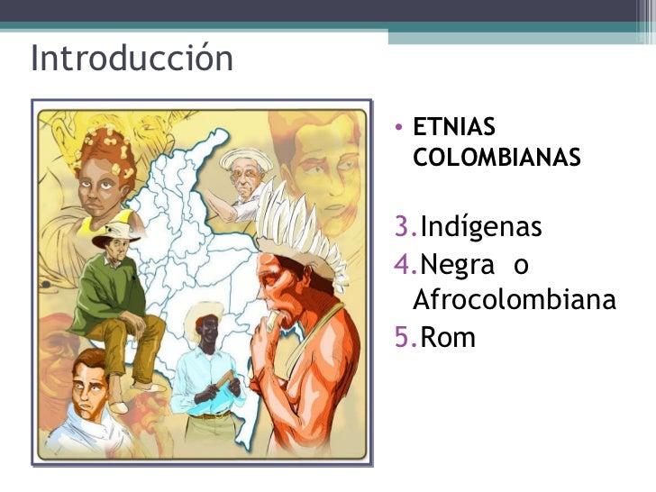 Introducción  <ul><li>ETNIAS COLOMBIANAS </li></ul><ul><li>Indígenas  </li></ul><ul><li>Negra  o  Afrocolombiana </li></ul...