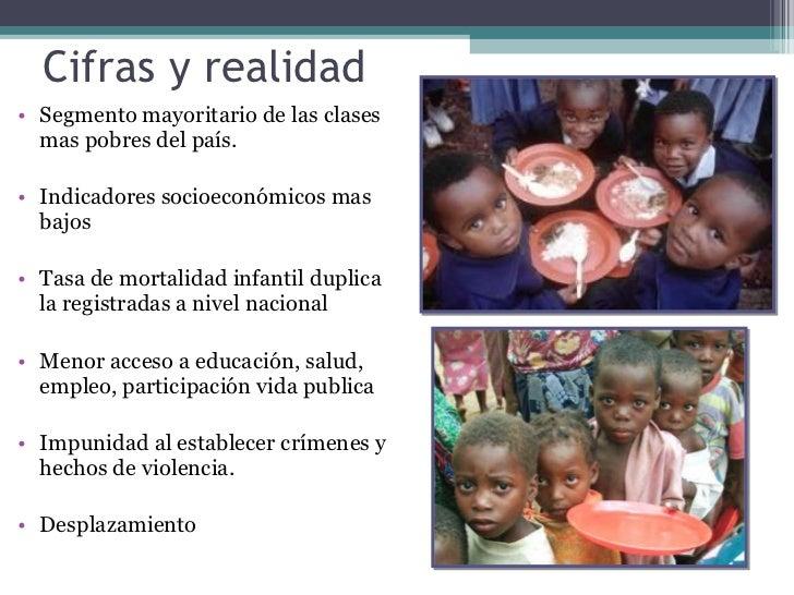 Cifras y realidad  <ul><li>Segmento mayoritario de las clases mas pobres del país. </li></ul><ul><li>Indicadores socioecon...