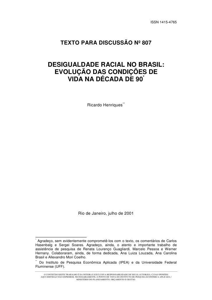 ISSN 1415-4765                         TEXTO PARA DISCUSSÃO Nº 807            DESIGUALDADE RACIAL NO BRASIL:           EVO...