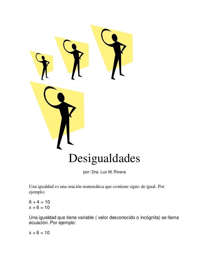 Desigualdades                            por: Dra. Luz M. RiveraUna igualdad es una oración matemática que contiene signo ...