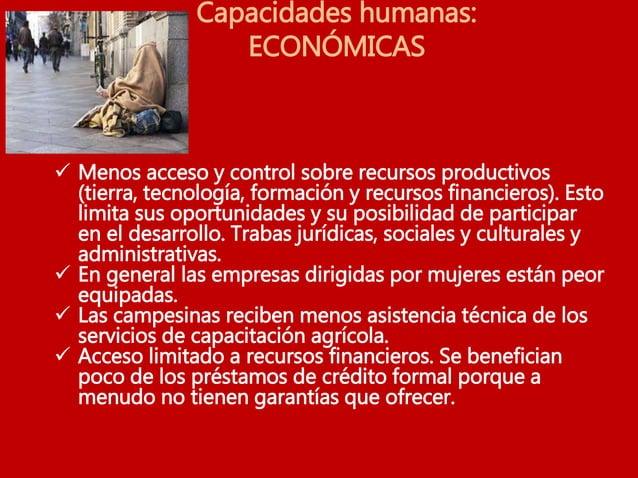Capacidades humanas: POLÍTICAS  No participan en la toma de decisiones, ni a nivel de hogar, ni a nivel de la comunidad y...