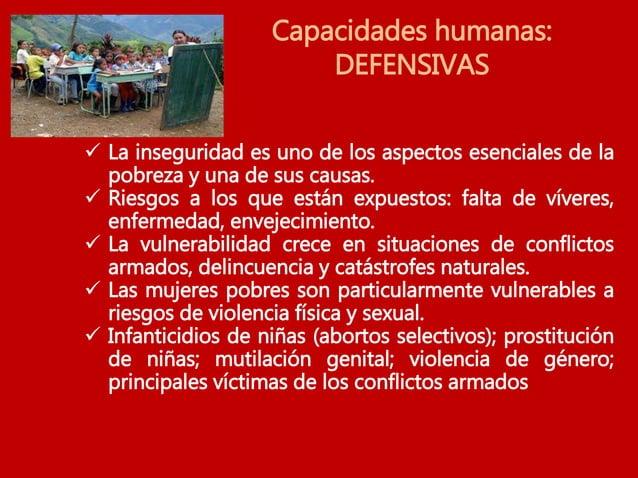 Capacidades humanas: SOCIOCULTURALES  La impotencia, la injusticia y la exclusión perpetúan y acentúan la pobreza.  En c...
