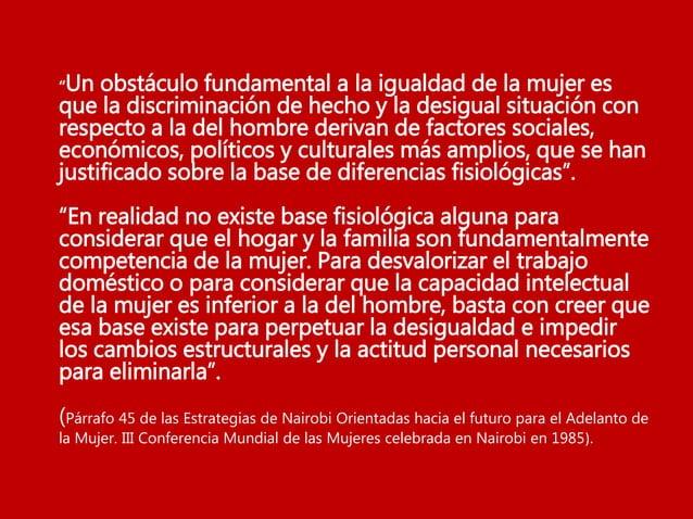 """""""Un obstáculo fundamental a la igualdad de la mujer es que la discriminación de hecho y la desigual situación con respecto..."""