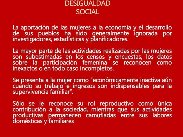 DESIGUALDAD SOCIAL La aportación de las mujeres a la economía y el desarrollo de sus pueblos ha sido generalmente ignorada...