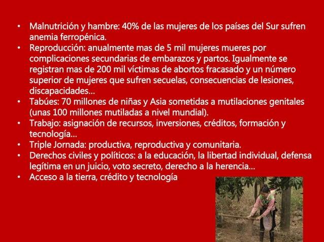 • Malnutrición y hambre: 40% de las mujeres de los países del Sur sufren anemia ferropénica. • Reproducción: anualmente ma...