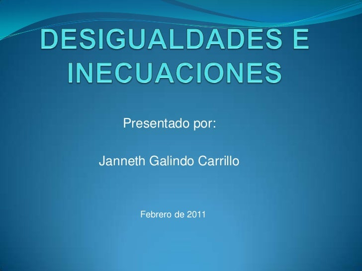 DESIGUALDADES E INECUACIONES<br />Presentado por:  <br />Janneth Galindo Carrillo<br />Febrero de 2011<br />