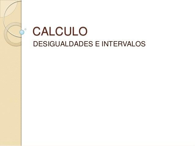 CALCULO DESIGUALDADES E INTERVALOS