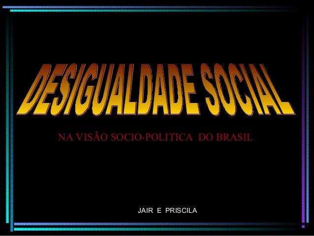 JAIR E PRISCILA NA VISÃO SOCIO-POLITICA DO BRASIL