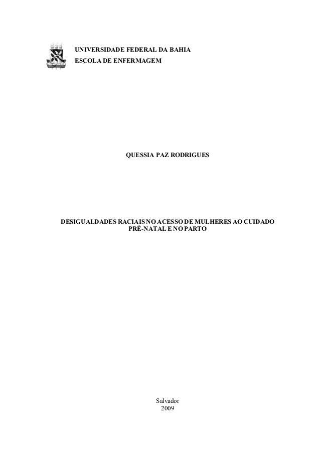 UNIVERSIDADE FEDERAL DA BAHIA  ESCOLA DE ENFERMAGEM  QUESSIA PAZ RODRIGUES DESIGUALDADES RACIAIS NO ACESSO DE MULHERES AO ...
