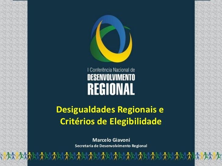 Desigualdades Regionais e Critérios de Elegibilidade             Marcelo Giavoni    Secretaria de Desenvolvimento Regional