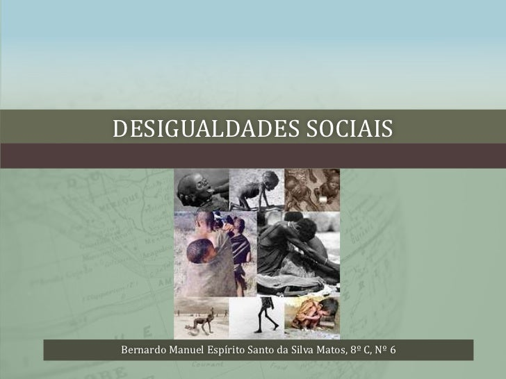 Desigualdades sociais<br />Bernardo Manuel Espírito Santo da Silva Matos, 8º C, Nº 6<br />