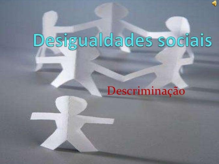 Desigualdades sociais<br />Descriminação<br />