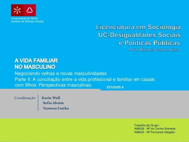 Universidade do MinhoInstituto de Ciências Sociais   Negociando velhas e novas masculinidades   Parte II: A conciliação en...