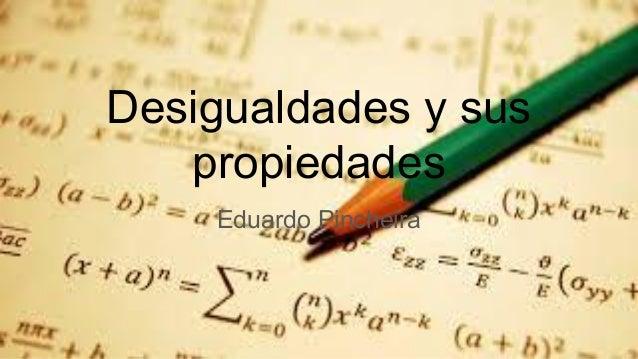 Desigualdades y sus propiedades Eduardo Pincheira