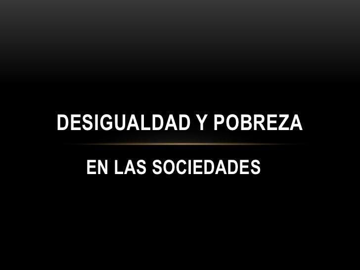 DESIGUALDAD Y POBREZA  EN LAS SOCIEDADES