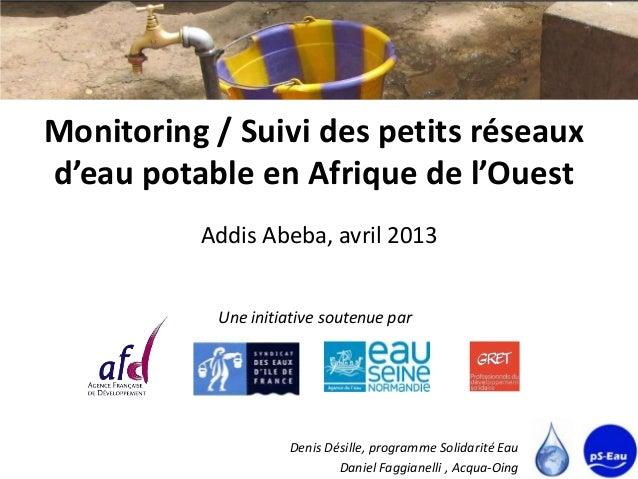 Monitoring / Suivi des petits réseauxd'eau potable en Afrique de l'Ouest          Addis Abeba, avril 2013           Une in...