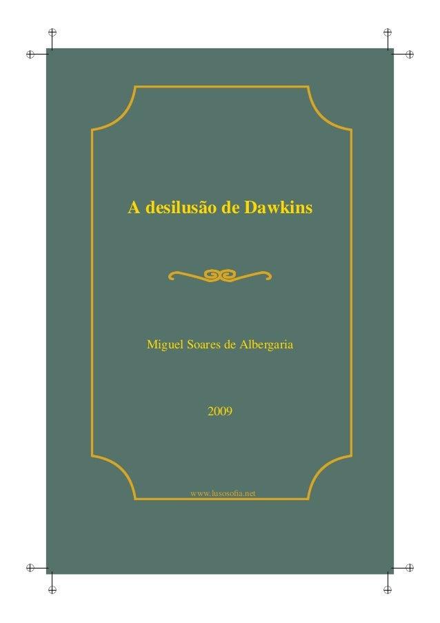 i i i i i i i i www.lusosofia.net A desilusão de Dawkins Miguel Soares de Albergaria 2009