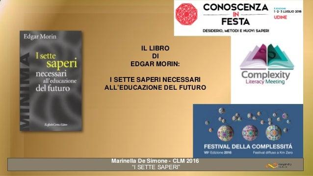 """IL LIBRO DI EDGAR MORIN: I SETTE SAPERI NECESSARI ALL'EDUCAZIONE DEL FUTURO Marinella De Simone - CLM 2016 """"I SETTE SAPERI"""""""