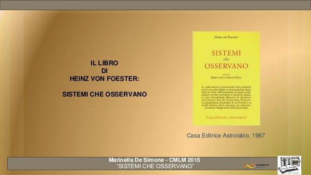 """IL LIBRO DI HEINZ VON FOESTER: SISTEMI CHE OSSERVANO Casa Editrice Astrolabio, 1987 Marinella De Simone - CMLM 2015 """"SISTE..."""