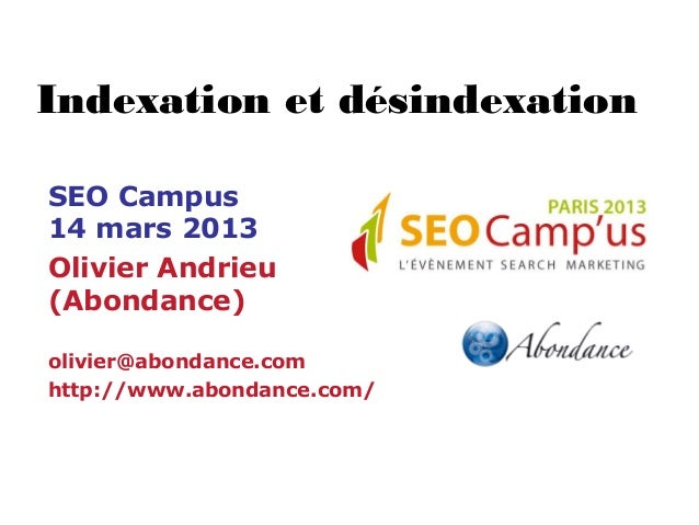 Indexation et désindexationSEO Campus14 mars 2013Olivier Andrieu(Abondance)olivier@abondance.comhttp://www.abondance.com/