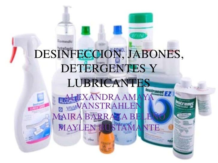 DESINFECCION, JABONES,    DETERGENTES Y     LUBRICANTES    ALEXANDRA AMAYA      VANSTRAHLEN  MAIRA BARRAZA BELEÑO   MAYLEN...