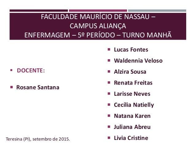 FACULDADE MAURÍCIO DE NASSAU – CAMPUS ALIANÇA ENFERMAGEM – 5º PERÍODO – TURNO MANHÃ  DOCENTE:  Rosane Santana Teresina (...