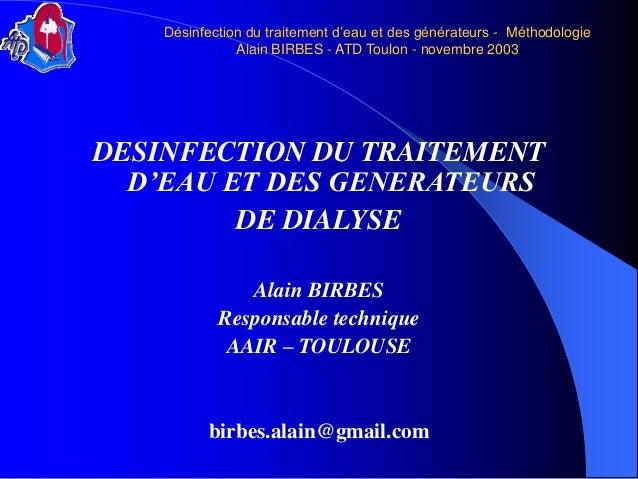 Désinfection du traitement d'eau et des générateurs -Méthodologie Alain BIRBES -ATD Toulon -novembre 2003  DESINFECTION DU...