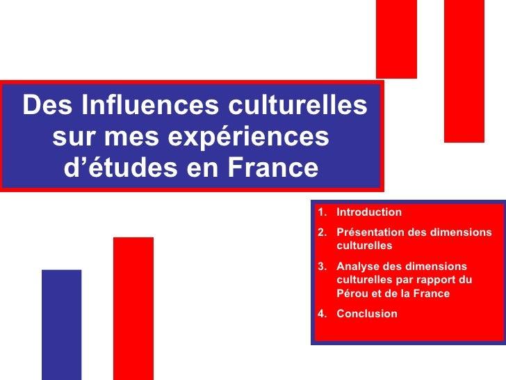 Des Influences culturelles sur mes expériences d'études en France <ul><li>Introduction </li></ul><ul><li>Présentation des ...