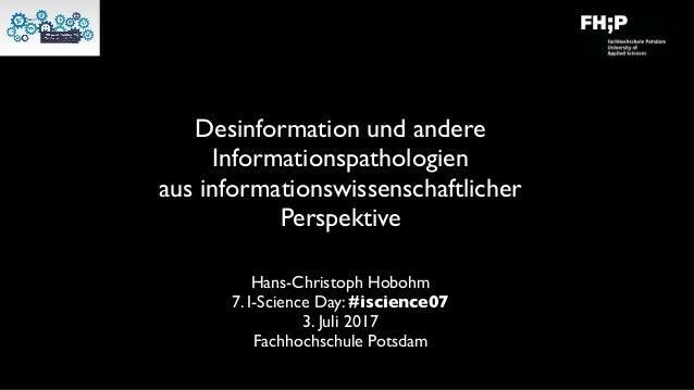 Desinformation und andere Informationspathologien aus informationswissenschaftlicher Perspektive Hans-Christoph Hobohm 7. ...