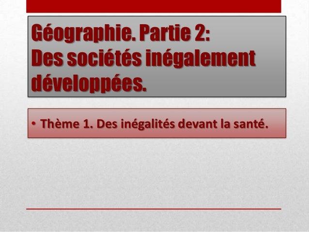 Géographie. Partie 2:Des sociétés inégalementdéveloppées.• Thème 1. Des inégalités devant la santé.