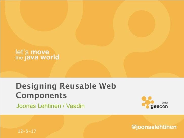 Designing Reusable WebComponentsJoonas Lehtinen / Vaadin                           @joonaslehtinen12-5-17