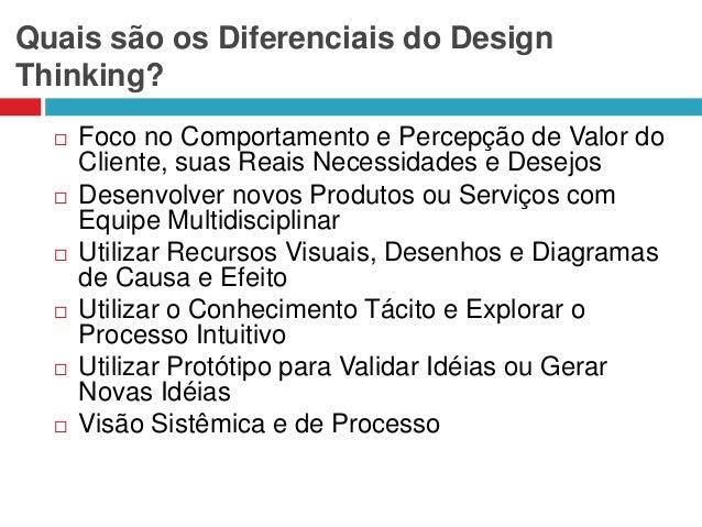 Quais são os Diferenciais do Design Thinking?             Foco no Comportamento e Percepção de Valor do Cliente, sua...