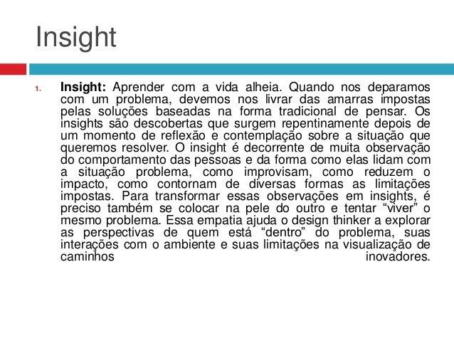 Insight 1.  Insight: Aprender com a vida alheia. Quando nos deparamos com um problema, devemos nos livrar das amarras impo...