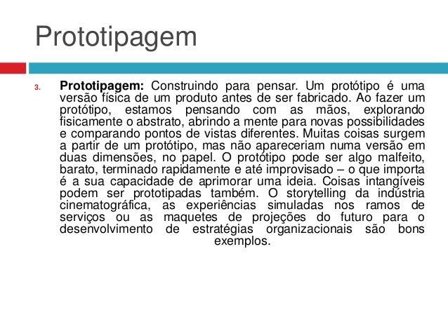 Prototipagem 3.  Prototipagem: Construindo para pensar. Um protótipo é uma versão física de um produto antes de ser fabric...