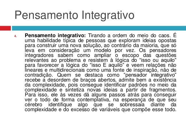 Pensamento Integrativo 4.  Pensamento integrativo: Tirando a ordem do meio do caos. É uma habilidade típica de pessoas que...