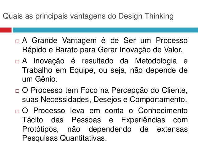 Quais as principais vantagens do Design Thinking         A Grande Vantagem é de Ser um Processo Rápido e Barato para G...