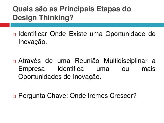 Quais são as Principais Etapas do Design Thinking?   Identificar Onde Existe uma Oportunidade de Inovação.    Através de...