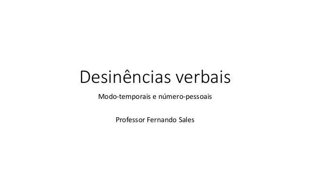 Desinências verbais Modo-temporais e número-pessoais Professor Fernando Sales