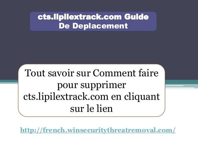 De Deplacement Tout savoir sur Comment faire pour supprimer cts.lipilextrack.com en cliquant sur le lien http://french.win...