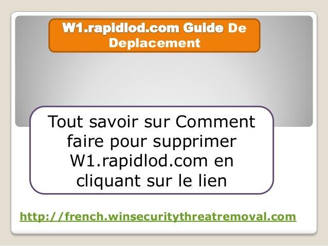 De Deplacement Tout savoir sur Comment faire pour supprimer W1.rapidlod.com en cliquant sur le lien http://french.winsecur...