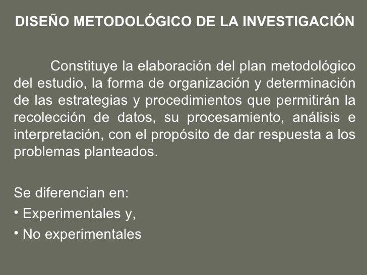 DISEÑO METODOLÓGICO DE LA INVESTIGACIÓN <ul><li>Constituye la elaboración del plan metodológico del estudio, la forma de o...