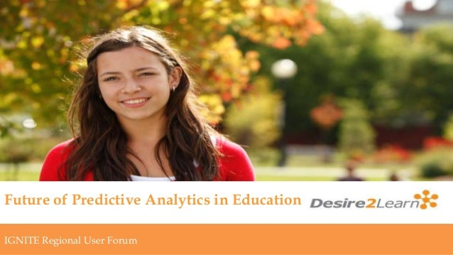 Subtitlewww.Desire2Learn.comFuture of Predictive Analytics in EducationIGNITE Regional User Forum