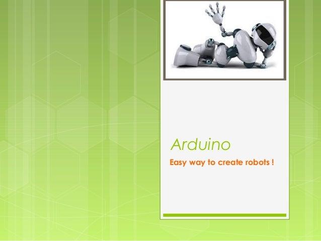 Arduino Easy way to create robots !