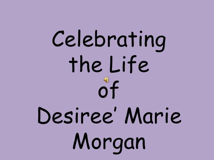 Celebrating  the Life      ofDesiree' Marie   Morgan