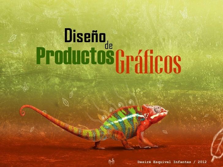 DiseñodeProductosGráficos              Desiré Esquivel Infantes / 2012
