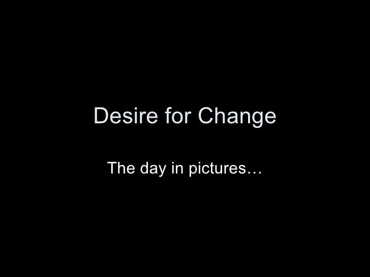 Desire for Change The day in pictures…